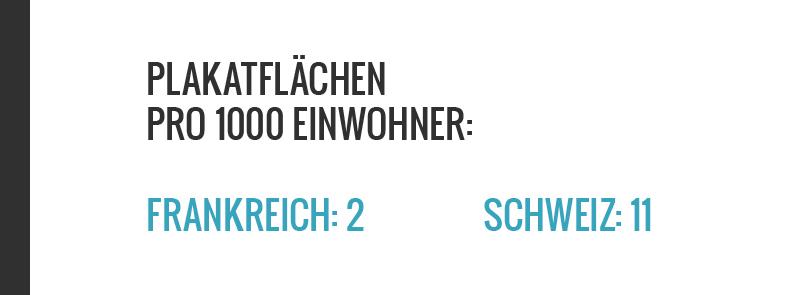 Die Schweiz hat massiv mehr Werbeflächen pro Einwohner als Frankreich. Oder Italien, Deutschland, Grossbritannien, Österreich. www.schoens-zueri.ch