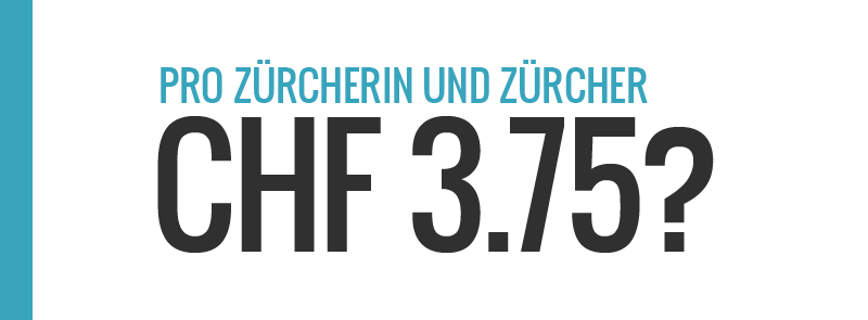Pro Zürcherin und Zürcher CHF 3.75 Einnahmen. Dafür überall Werbebildschirme und Leuchtdrehsäulen. www.schöns-züri.ch